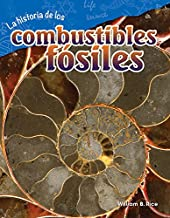 La historia de los combustibles fósiles (The Story of Fossil Fuels) (Spanish Version) (Science Readers: Content and Literacy / Ciencias de la Tierra y del Espacio) (Spanish Edition)