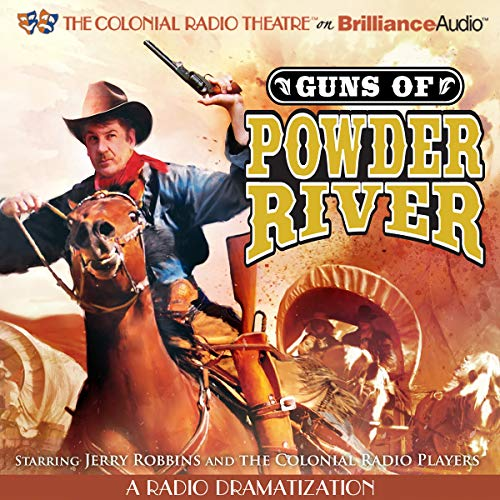 Guns of Powder River Audiobook By Jerry Robbins, The Colonial Radio Players cover art