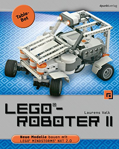 LEGO®-Roboter II - Table-Bot: Neue Modelle bauen mit LEGO® MINDSTORMS® NXT 2.0 (German Edition)