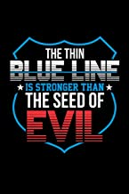 The Thin Blue Line Is Stronger Than The Seed Of Evil: Write In Notes. Diaries and Journals. 6 x 9 Glossy College Ruled 100 Pages