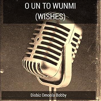 O Un to Wunmi (Wishes)