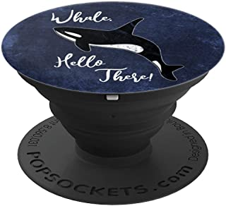 Whale, Hello There | Funny Orca Pun PopSockets Grip and Stand for Phones and Tablets