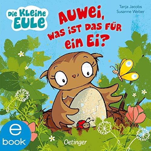Die kleine Eule: Auwei, Was ist das für ein Ei? (Die kleine Eule und ihre Freunde) (German Edition)