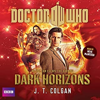 Doctor Who: Dark Horizons                   By:                                                                                                                                 J. T. Colgan                               Narrated by:                                                                                                                                 Neve McIntosh                      Length: 7 hrs and 18 mins     3 ratings     Overall 4.3