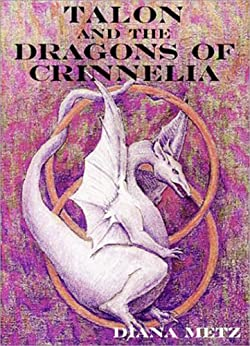 Talon and the Dragons of Crinnelia (The Prophecy of the Dragons Book 1) by [Diana Metz]