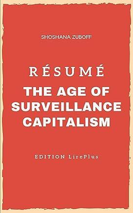 Shoshana Zuboff – Résumé : THE AGE OF SURVEILLANCE CAPITALISM: Une synthèse simple et rapide à lire qui vous expose les points essentiels de ce livre