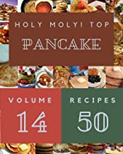 Holy Moly! Top 50 Pancake Recipes Volume 14: A Pancake Cookbook from the Heart!