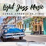 Light Jazz Music: Cuban Afrodisiak Vibes, Exotic Hotel Jazz