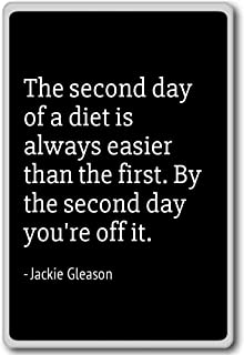 The second day of a diet is always easier th... - Jackie Gleason - quotes fridge magnet, Black