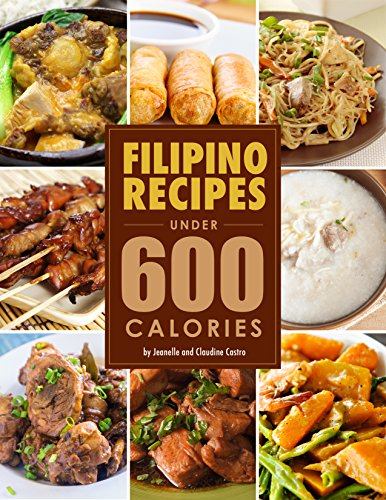 Filipino Food Recipes UNDER 600 CALORIES: Low calorie meals you ACTUALLY want to eat! (English Edition)