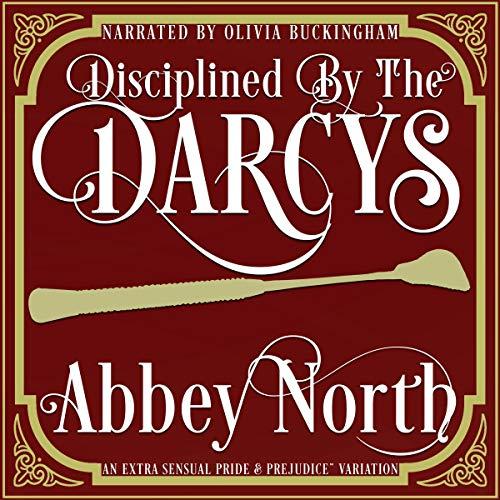 "Disciplined by the Darcys: A ""Pride & Prejudice"" Variation cover art"