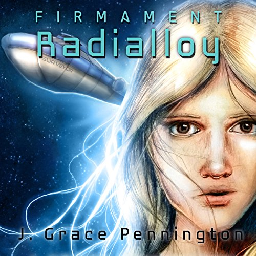 Firmament: Radialloy                   By:                                                                                                                                 J. Grace Pennington                               Narrated by:                                                                                                                                 J. Grace Pennington                      Length: 5 hrs and 5 mins     4 ratings     Overall 5.0