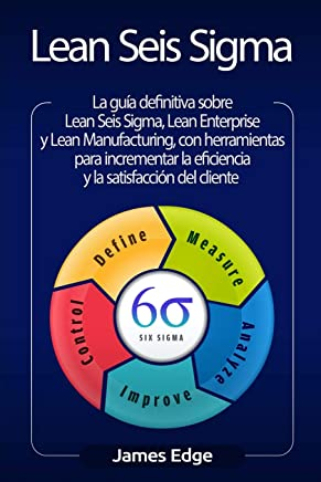 Lean Seis Sigma: La guía definitiva sobre Lean Seis Sigma, Lean Enterprise y Lean