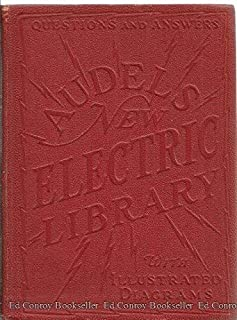 Audels new electric library for engineers, electricians,: All electrical workers, mechanics and students