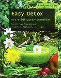 Easy Detox mit Wildkräuter-Smoothies: Das 10-Tage-Programm zum entgiften, loslassen, verjüngen