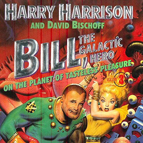 Bill, the Galactic Hero: The Planet of Tasteless Pleasure                   By:                                                                                                                                 Harry Harrison                               Narrated by:                                                                                                                                 Christian Rummel                      Length: 6 hrs and 47 mins     1 rating     Overall 4.0