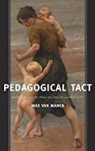 Pedagogical Tact: Knowing What to Do When You Don't Know What to Do (Phenomenology of Practice Book 1)