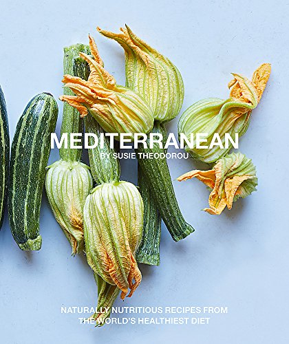 Mediterranean: Naturally nourishing recipes from the world\'s healthiest diet