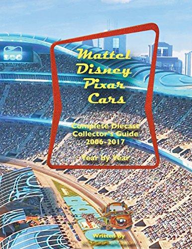 Mattel Disney Pixar CARS Diecast Collectors: Complete Year by Year 2006-2017 Visual Checklist