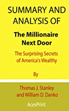 Summary and Analysis of The Millionaire Next Door: The Surprising Secrets of America's Wealthy By Thomas J. Stanley and Wi...