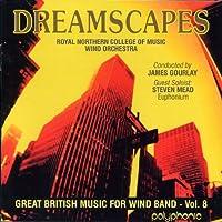ドリームスケープス:イギリス吹奏楽作品集 第8集 Dreamscapes: Great British Music for Wind Band Vol. 8