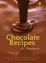 Chocolate Recipes for Beginners: 100+ Delicious Creations such as Bars, Truffles and Brownies