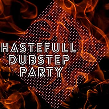 Hastefull Dubstep Party