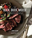 Buck, Buck, Moose: Recipes and Techniques for Cooking Deer, Elk,...