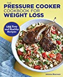 The Pressure Cooker Cookbook for Weight Loss: 125 Easy and Healthy Recipes