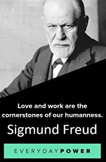 Everyday Power: Sigmund Freud: Love and work are the Cornerstones of our Humanness