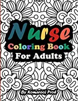 Nurse Coloring Book For Adults: Funny & Sweary Adult Coloring Book for Nurses for Stress Relief, Relaxation & Antistress Color Therapy   Swear Word Coloring Book with Nursing Related Quotes   Funny Nurse Gift Idea