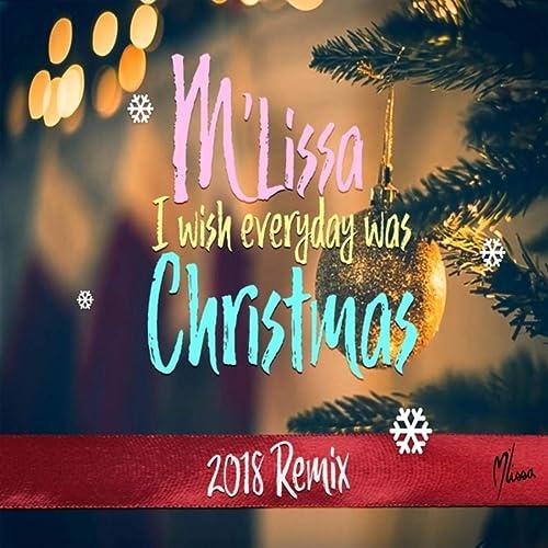 Christmas Remix.I Wish Everyday Was Christmas Remix By M Lissa On Amazon