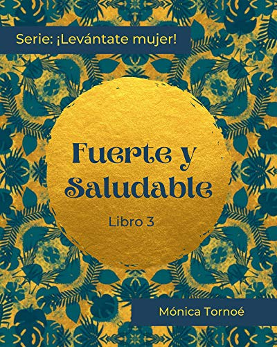 FUERTE Y SALUDABLE: Libro 3 (¡Levántate mujer!) (Spanish Edition)