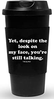 Funny Guy Mugs Yet Despite The Look On My Face You're Still Talking Travel Tumbler With Removable Insulated Silicone Sleeve, Black, 16-Ounce