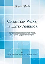 Christian Work in Latin America: Survey and Occupation, Message and Method Education; Being the Reports of Commissions, I, II, and III Presented to ... February, 1916, With a General Introduction