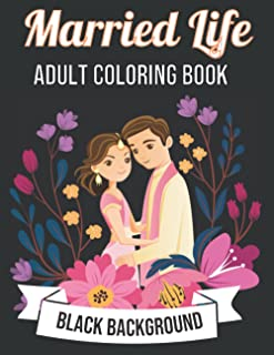 Married Life Adult Coloring Book Black Background: The Ultimate Snarky, Humorous & Relatable Adult Coloring Book For For G...