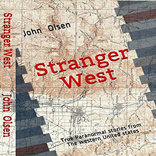 Stranger West: Paranormal True Stories from Western United States Audiobook By John Olsen cover art