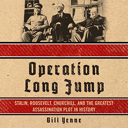 Operation Long Jump: Stalin, Roosevelt, Churchill, and the Greatest Assassination Plot in History audiobook cover art