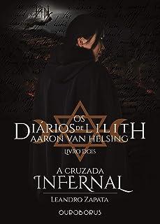 A Cruzada Infernal: Os Diários de Lilith: Aaron Van Helsing - Livro 2