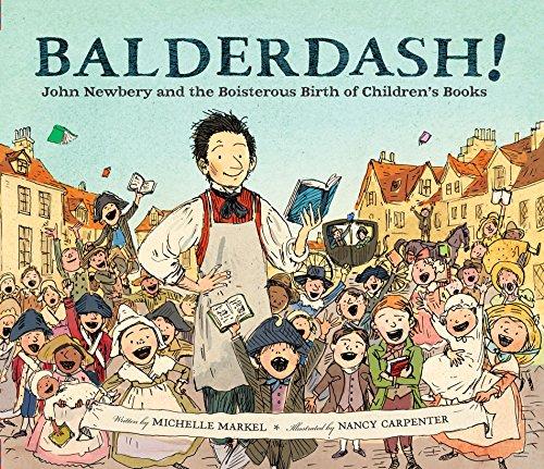 Balderdash!: John Newbery and the Boisterous Birth of Children's Books