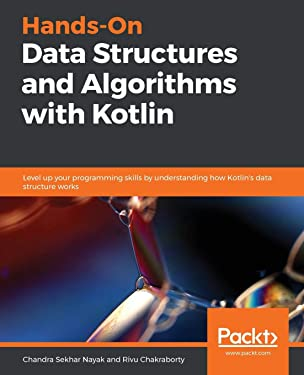 Hands-On Data Structures and Algorithms with Kotlin: Level up your programming skills by understanding how Kotlin's data structure works