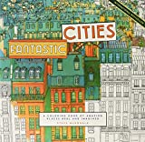 Fantastic Cities: A Coloring Book of Amazing Places...