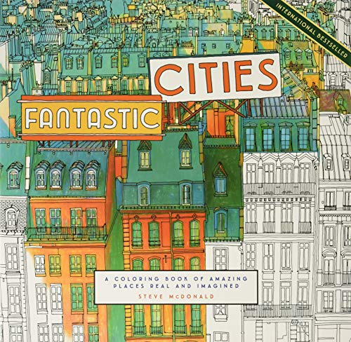 Fantastic Cities: A Coloring Book of Amazing Places Real and Imagined (Adult Coloring Books, City...