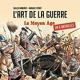 L'art de la guerre - Le Moyen-Age en six batailles
