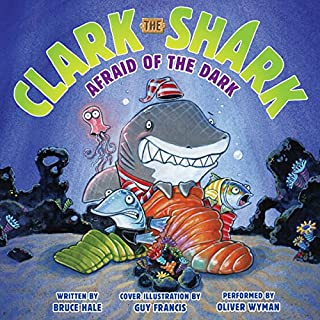Clark the Shark: Afraid of the Dark                   By:                                                                                                                                 Bruce Hale                               Narrated by:                                                                                                                                 Oliver Wyman                      Length: 7 mins     1 rating     Overall 5.0