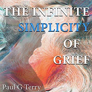 The Infinite Simplicity of Grief