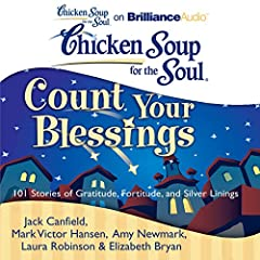Chicken Soup for the Soul: Count Your Blessings - 101 Stories of Gratitude, Fortitude, and Silver Linings