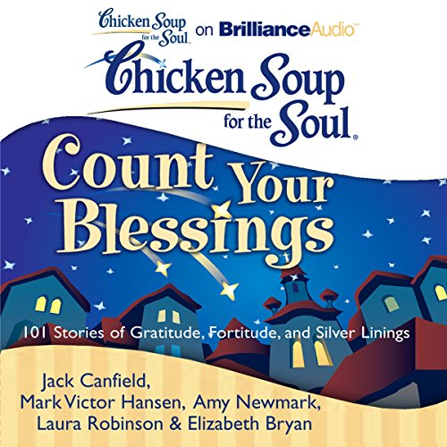 Chicken Soup for the Soul: Count Your Blessings - 101 Stories of Gratitude, Fortitude, and Silver Linings audiobook cover art