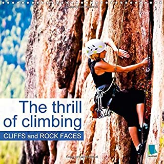 The Thrill of Climbing: Cliffs and Rock Faces 2017: The Dizzying Heights of Extreme Sports (Calvendo Sports)