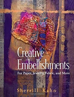 Creative Embellishments: For Paper, Jewelry, Fabric and More